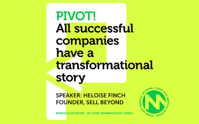 Pivot! Every company has a transformational story. With Heloise from Sell Beyond & Norfolk Network