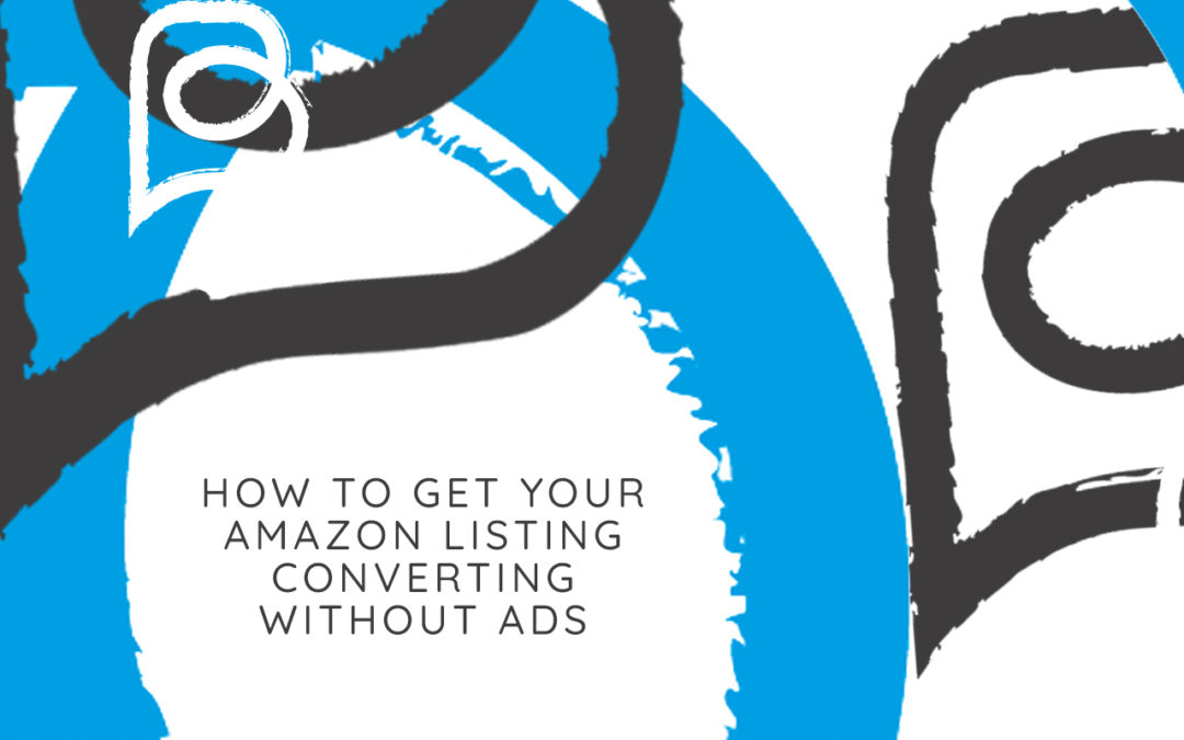How to Get Amazon Listings Converting Without Ads