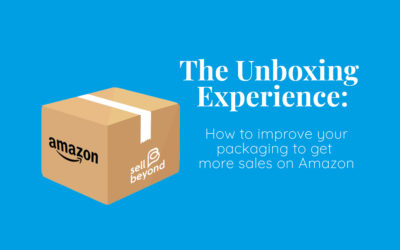The Unboxing Experience: How to improve your packaging to get more sales on Amazon